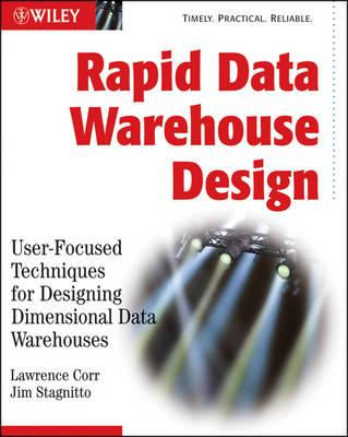 Rapid Data Warehouse Design: User-Focused Techniques for Designing Dimensional Data Warehouses (Paperback)