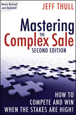 Mastering the Complex Sale: How to Compete and Win When the Stakes are High! (Hardback)