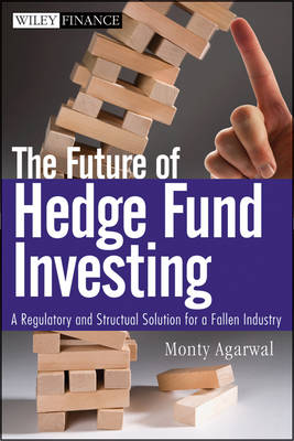 The Future of Hedge Fund Investing: A Regulatory and Structural Solution for a Fallen Industry - Wiley Finance (Hardback)