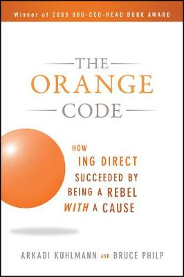 The Orange Code: How ING Direct Succeeded by Being a Rebel with a Cause (Paperback)
