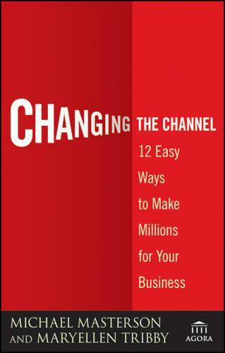 Changing the Channel: 12 Easy Ways to Make Millions for Your Business - Agora Series (Paperback)