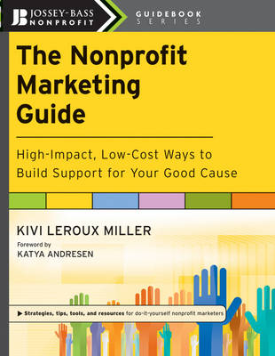The Nonprofit Marketing Guide: High-Impact, Low-Cost Ways to Build Support for Your Good Cause - The Jossey-Bass Nonprofit Guidebook Series (Paperback)