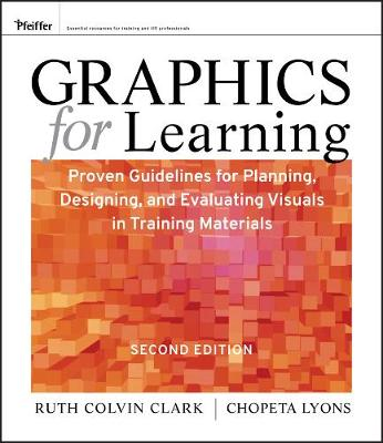 Graphics for Learning: Proven Guidelines for Planning, Designing, and Evaluating Visuals in Training Materials (Paperback)