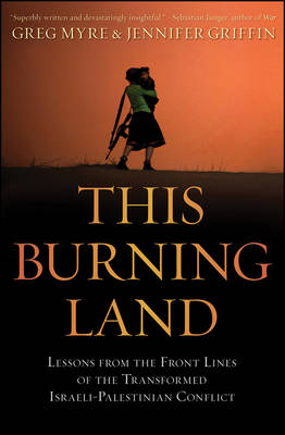This Burning Land: Lessons from the Front Lines of the Transformed Israeli-Palestinian Conflict (Hardback)