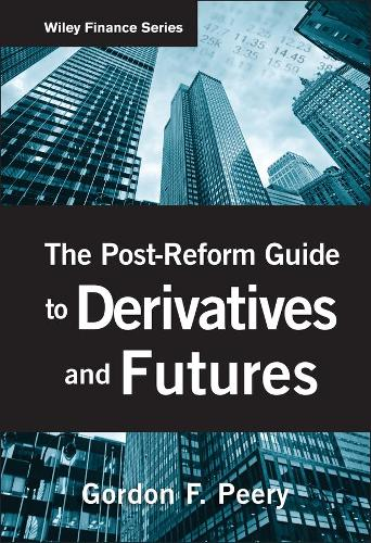 The Post-Reform Guide to Derivatives and Futures - Wiley Finance (Hardback)