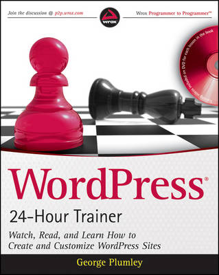 WordPress 24-Hour Trainer: Watch, Read, and Learn How to Create and Customize WordPress Sites (Paperback)