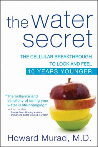 The Water Secret: The Cellular Breakthrough to Look and Feel 10 Years Younger (Paperback)
