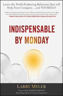 Indispensable By Monday: Learn the Profit-Producing Behaviors that will Help Your Company and Yourself (Hardback)