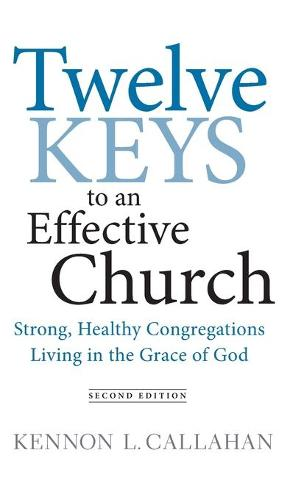 Twelve Keys to an Effective Church: Strong, Healthy Congregations Living in the Grace of God (Hardback)