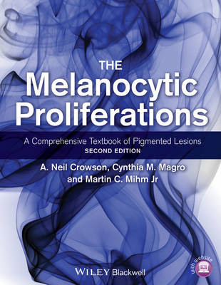 The Melanocytic Proliferations: A Comprehensive Textbook of Pigmented Lesions (Hardback)