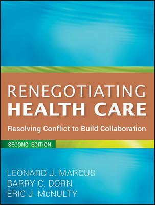 Renegotiating Health Care: Resolving Conflict to Build Collaboration (Paperback)