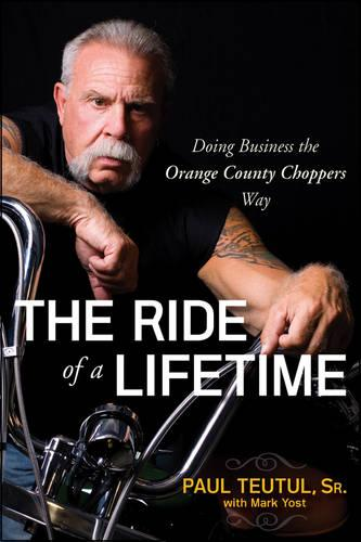 The Ride of a Lifetime: Doing Business the Orange County Choppers Way (Paperback)