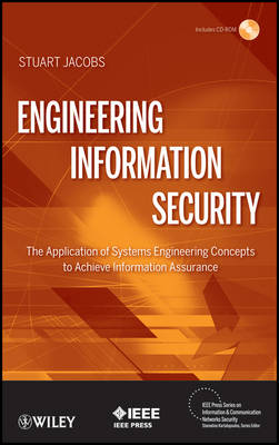 Engineering Information Security: The Application of Systems Engineering Concepts to Achieve Information Assurance - IEEE Press Series on Information and Communication Networks Security (Hardback)
