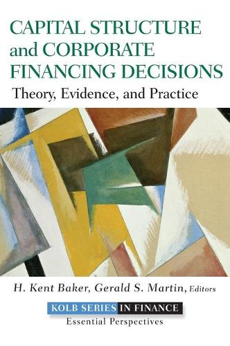 Capital Structure and Corporate Financing Decisions: Theory, Evidence, and Practice - Robert W. Kolb Series (Hardback)