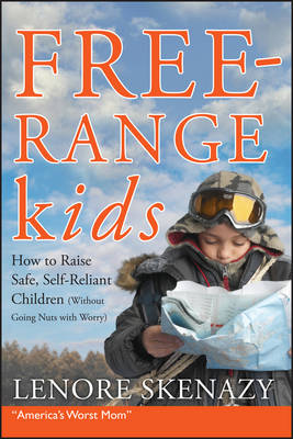 Free-Range Kids: How to Raise Safe, Self-Reliant Children (Without Going Nuts with Worry) (Paperback)