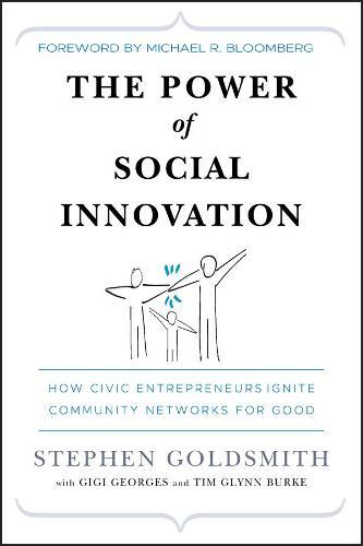 The Power of Social Innovation: How Civic Entrepreneurs Ignite Community Networks for Good (Hardback)