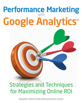 Performance Marketing with Google Analytics: Strategies and Techniques for Maximizing Online ROI (Paperback)