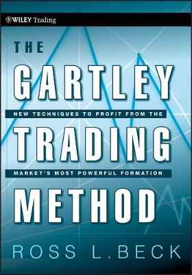 The Gartley Trading Method: New Techniques To Profit from the Market's Most Powerful Formation - Wiley Trading (Hardback)