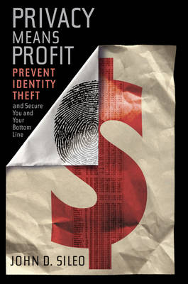 Privacy Means Profit: Prevent Identity Theft and Secure You and Your Bottom Line (Hardback)