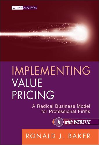 Implementing Value Pricing: A Radical Business Model for Professional Firms - Wiley Professional Advisory Services (Hardback)