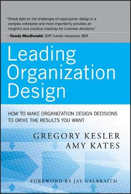 Leading Organization Design: How to Make Organization Design Decisions to Drive the Results You Want (Hardback)