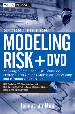 Modeling Risk: Applying Monte Carlo Risk Simulation, Strategic Real Options, Stochastic Forecasting, and Portfolio Optimization + DVD - Wiley Finance (Hardback)