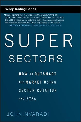 Super Sectors: How to Outsmart the Market Using Sector Rotation and ETFs - Wiley Trading (Hardback)
