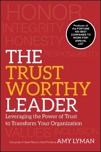The Trustworthy Leader: Leveraging the Power of Trust to Transform Your Organization (Hardback)