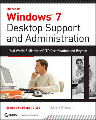 Windows 7 Desktop Support and Administration: Real World Skills for MCITP Certification and Beyond (Exams 70-685 and 70-686) (Paperback)