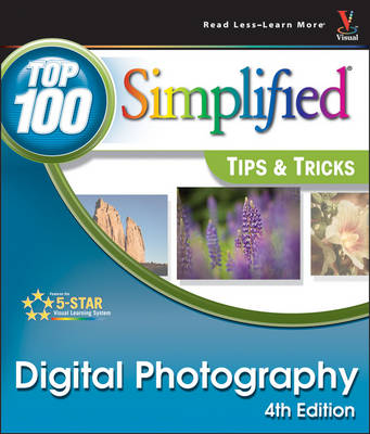 Digital Photography: Top 100 Simplified Tips and Tricks - Top 100 Simplified Tips and Tricks (Paperback)