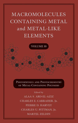 Macromolecules Containing Metal and Metal-Like Elements, Volume 10: Photophysics and Photochemistry of Metal-Containing Polymers - Macromolecules Containing Metal and Metal-like Elements (Hardback)