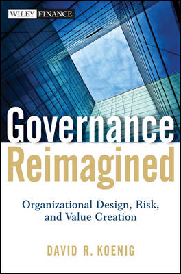 Governance Reimagined: Organizational Design, Risk, and Value Creation - Wiley Finance Series (Hardback)