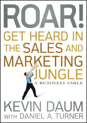 Roar! Get Heard in the Sales and Marketing Jungle: A Business Fable (Hardback)