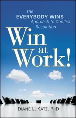 Win at Work!: The Everybody Wins Approach to Conflict Resolution (Hardback)