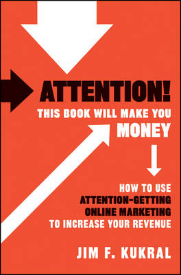 Attention! This Book Will Make You Money: How to Use Attention-Getting Online Marketing to Increase Your Revenue (Hardback)