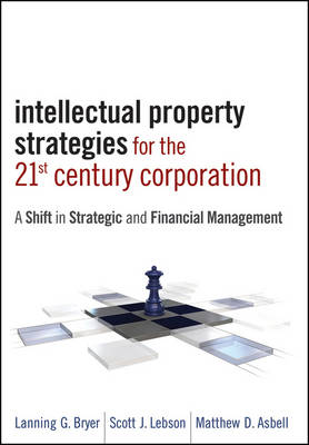 Intellectual Property Strategies for the 21st Century Corporation: A Shift in Strategic and Financial Management (Hardback)
