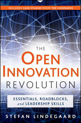 The Open Innovation Revolution: Essentials, Roadblocks, and Leadership Skills (Hardback)