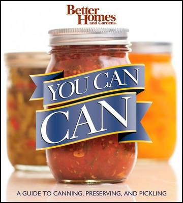 You Can Can: A Guide to Canning, Preserving, and Pickling: Better Homes and Gardens (Paperback)