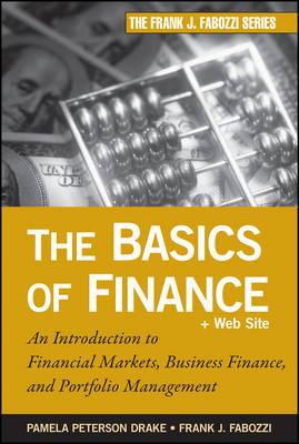 The Basics of Finance: An Introduction to Financial Markets, Business Finance, and Portfolio Management - Frank J. Fabozzi Series (Hardback)