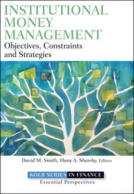 Institutional Money Management: An Inside Look at Strategies, Players, and Practices - Robert W. Kolb Series (Hardback)