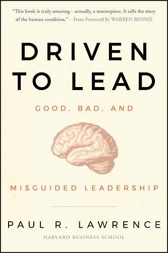 Driven to Lead: Good, Bad, and Misguided Leadership - J-B Warren Bennis Series (Hardback)
