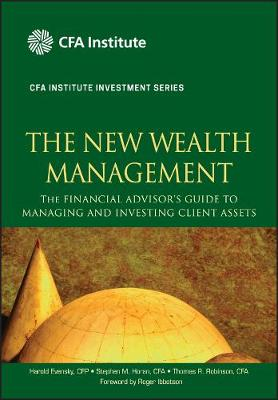 The New Wealth Management: The Financial Advisor's Guide to Managing and Investing Client Assets - CFA Institute Investment Series (Hardback)