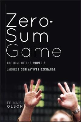 Zero-Sum Game: The Rise of the World's Largest Derivatives Exchange (Hardback)