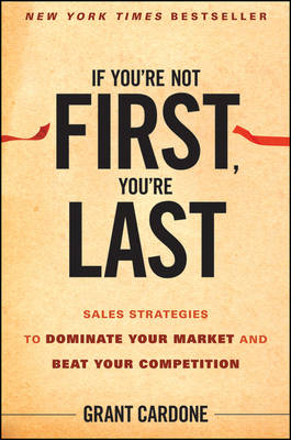 If You're Not First, You're Last: Sales Strategies to Dominate Your Market and Beat Your Competition (Hardback)