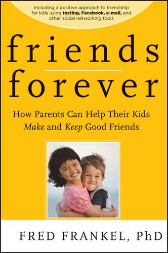 Friends Forever: How Parents Can Help Their Kids Make and Keep Good Friends (Paperback)
