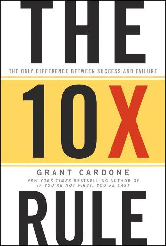 The 10X Rule: The Only Difference Between Success and Failure (Hardback)