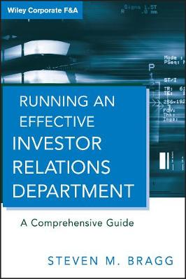 Running an Effective Investor Relations Department: A Comprehensive Guide - Wiley Corporate F&A (Hardback)