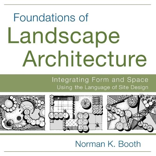 Foundations of Landscape Architecture: Integrating Form and Space Using the Language of Site Design (Paperback)