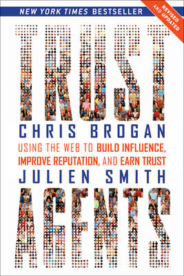 Trust Agents: Using the Web to Build Influence, Improve Reputation, and Earn Trust (Paperback)