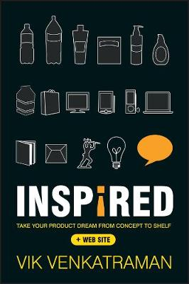 Inspired!: Take Your Product Dream from Concept to Shelf (Hardback)
